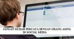Jangan Mudah Percaya dengan Orang Asing dari Social Media